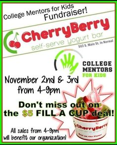 Today and tomorrow we are teaming up with Cherry Berry in Normal and their $5 fill a cup deal!  All sales from 4-9pm tonight and tomorrow will benefit our organization. Bring all of your friends and get a $5 cup of delicious frozen yogurt!  #froyo #fundraiser #CollegeMentors #CollegeMentorsForKids by ilstu_cmfk