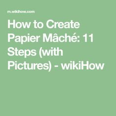How to Create Papier Mâché: 11 Steps (with Pictures) - wikiHow