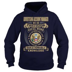 Advertising Account Manager We Do Precision Guess Work Knowledge T-Shirts, Hoodies. ADD TO CART ==► https://www.sunfrog.com/Jobs/Advertising-Account-Manager--Job-Title-106884904-Navy-Blue-Hoodie.html?id=41382