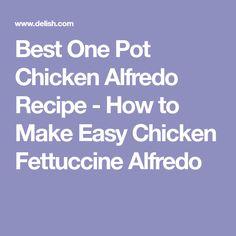 Best One Pot Chicken Alfredo Recipe - How to Make Easy Chicken Fettuccine Alfredo