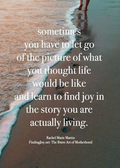 Find joy in the story you are living.