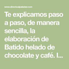 Te explicamos paso a paso, de manera sencilla, la elaboración de Batido helado de chocolate y café. Ingredientes, tiempo de elaboración…