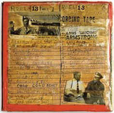 One  of Louis Armstrong's collages- most made on/with reel-to-reel tape boxes....