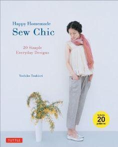 Happy Homemade: Sew Chic: 20 Simple Everyday Designs: Yoshiko Tsukiori: 9784805312872: Amazon.com: Books