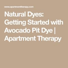 Natural Dyes: Getting Started with Avocado Pit Dye   Apartment Therapy