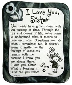 I am so glad that me and my sister are so close. I wouldn't trade her for the world..
