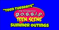 "Got Teens: ""Teen Tuesdays"" Summer Outings, ages 14 & up ~ Join us!"