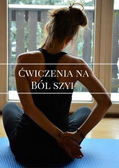 5 ćwiczeń na ból szyi - Trening na bosaka Fitness Inspiration, Healthy Life, Life Hacks, Massage, Health Fitness, Exercise, T Shirts For Women, Workout, Sports