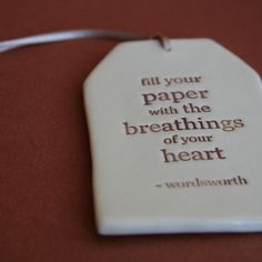 """""""Fill your paper with the breathings of your heart."""""""