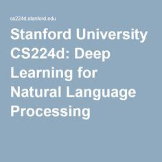 Stanford University CS224d: Deep Learning for Natural Language Processing