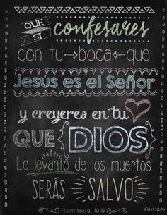 """""""Que si confesares con tu boca que Jesús es el Señor, y creyeres en tu corazón que Dios le levantó de los muertos, serás salvo."""" - Romanos 10:9 (RVR1960)."""