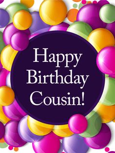 "Colorful Bubbles Happy Birthday Card for Cousin: Maybe you're celebrating together this year...or maybe you're sending ""Happy birthday"" wishes from across the globe. However you choose to recognize your cousin's big day, this is a wonderful birthday card to make them feel remembered. Balloon-like bubbles in rich, warm colors create a festive background, bringing lots of fun and cheer to a very special family member."