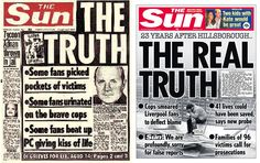 """The Sun front page on 19 April 1989 (left). Four days after the disaster, British tabloid used """"THE TRUTH"""" headline, followed by three sub-headlines: """"Some fans picked pockets of victims"""", """"Some fans urinated on the brave cops"""" and """"Some fans beat up PC giving kiss of life"""".They cited the words of unnamed police officers and Conservative MP for Sheffield Hallam Irvine Patnick for information relating to the alleged incidents and caused by drunks Liverpool fans."""