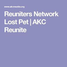 Reuniters Network Lost Pet | AKC Reunite