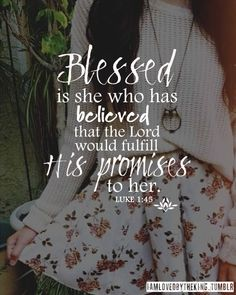 He fulfills His promises. Have faith in God. Luke 1:45 Bible verse - Ladies Bible Study verse idea / Women's Ministry