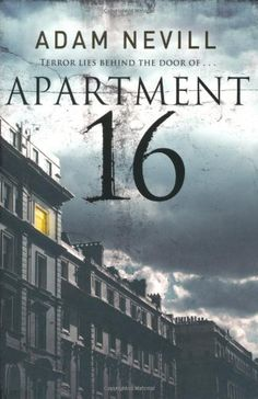 Apartment 16 by Adam Nevill Genre: Horror Publisher: Pan Publishing Information: Paperback, 368 pages ISBN 0330514962 ISBN Books And Tea, I Love Books, Good Books, Books To Read, Deep Books, Reading Lists, Book Lists, Horror Books, Thriller Books