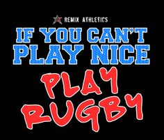 if you can't play nice...play rugby