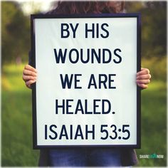 Bible Verses:By his wounds we are healed.