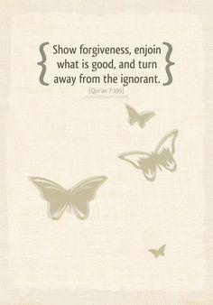 Show Forgiveness (Quran 7:199) Originally found... • Islamic Art and Quotes