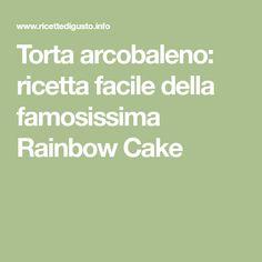 Torta arcobaleno: ricetta facile della famosissima Rainbow Cake