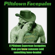 Evolutionary Truth by Piltdown Superman: Anti-Creationists and Facepalming