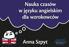 Nauka czasów w języku angielskim dla wzrokowców, książka - Anna Szpyt English For Beginners, English Lessons, Self Development, Vocabulary, Language, Teacher, Education, Books, Pinterest Pin