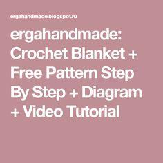 ergahandmade:  Crochet Blanket + Free Pattern Step By Step + Diagram + Video Tutorial