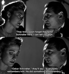 Schindler's List. This is such an amzing movie, so sad and shocking and great and the story is so touching!