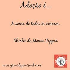 Adoção é.... Frase #7 - Shirlei Tepper Campanha Dia das Mães: Adoção é… – blog Gravidez Invisível http://gravidezinvisivel.com/campanha-dia-das-maes-adocao/ #adoçãoé #adocaoe #adoção #adocao #gravidezinvisivel
