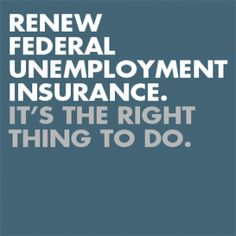 Congress, if you hope to be relected this cycle:  RENEW UNEMPLOYMENT INSURANCE . . . . after all, you failed to deliver a jobs bill!
