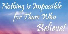 Nothing is Impossible...