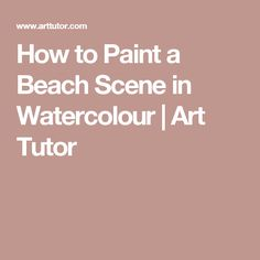 How to Paint a Beach Scene in Watercolour | Art Tutor