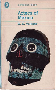 G. C. Vaillant's Aztecs of Mexico.