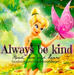 Always be kind Tinkerbell quote via www.Facebook.com/ReadLoveandLearn