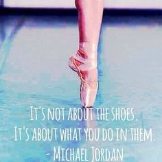 A quote from Michael Jordan! True for any shoes be it trainers, ballet shoes or a pair of high heels!
