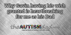 (Why Gavin having his wish granted is heartbreaking for me as his Dad)   By: Rob Gorski  https://www.theautismdad.com/2017/09/21/why-gavin-having-his-wish-granted-is-heartbreaking-for-me-as-his-dad/  #Adhd, #Anxiety, #Aspergers, #Autism, #Bipolar, #CaregiverBurnout, #ChildhoodDisintegrativeDisorder, #CommonVariableImmunodeficiency, #Dad, #Depression, #Family, #GAMMAGARD, #Insomnia, #IVIG, #Meltdowns, #Parenting, #Schizoaffective, #Schizophrenia, #Sensory, #SpecialNeeds, #Spec