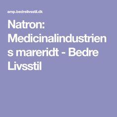 Natron: Medicinalindustriens mareridt - Bedre Livsstil