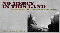 "Ben Harper and Charlie Musselwhite - ""No Mercy In This Land"" (Full Album..."