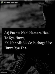 Kal hi Puchoge kaha Gaya kya hua tha Poetry Quotes, True Quotes, Motivational Quotes, Inspirational Quotes, Qoutes, Deep Quotes, Deep Words, True Words, Love Truths