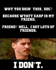 Val Kilmer as Doc Holiday ❤❤❤ Wisdom Quotes, True Quotes, Great Quotes, Funny Quotes, Inspirational Quotes, Motivational, Western Quotes, Cowboy Quotes, Doc Holliday Quotes