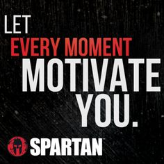 Let Every Moment Motivate You @SpartanRace Wisdom