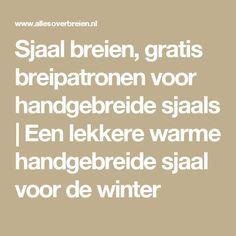 Sjaal breien, gratis breipatronen voor handgebreide sjaals   Een lekkere warme handgebreide sjaal voor de winter