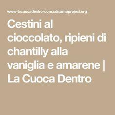 Cestini al cioccolato, ripieni di chantilly alla vaniglia e amarene | La Cuoca Dentro
