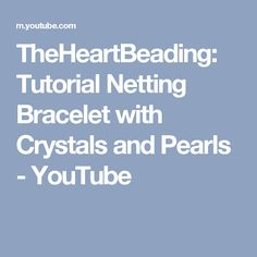 TheHeartBeading: Tutorial Netting Bracelet with Crystals and Pearls - YouTube
