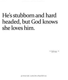He is, I do & He knows.