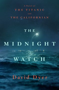 Historical Fiction 2016. The Midnight Watch: A Novel of the Titanic and the Californian by David Dyer.