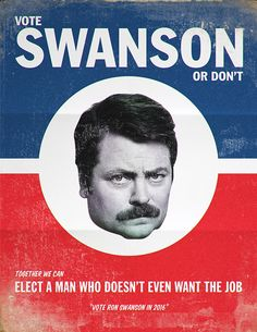 Ron Swanson For President :) I Look Forward To My Thursday Night Comedy  Just To