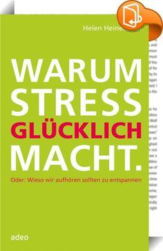 Warum Stress glücklich macht    ::  Wer fühlt sich nicht gestresst? Der Alltag ist oft eine einzige Aufholjagd. Und wie, bitte schön, soll Stress glücklich machen?   Helen Heinemann deckt einen Selbstbetrug auf: Nicht der aktive Stress ist das Problem. Sondern unser unbändiger Wunsch nach Entspannung, der uns treffsicher ins Abseits führt. Und sie offenbart, dass die Angst vor Stress nicht nur den Einzelnen schwächt, sondern auch auf gesellschaftlicher Ebene jede Entwicklung verhindert...