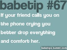 babe tip   Tumblr Those who know me will know that this is one rule I will ALWAYS live by. My phone is always on and I am always there for those who are there for me