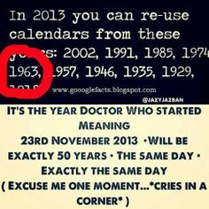 Doctor Who first aired 11/23/1963. The 50th year show, will be shown World-wide on 11/23/2013. So sad to see Matt Smith go.